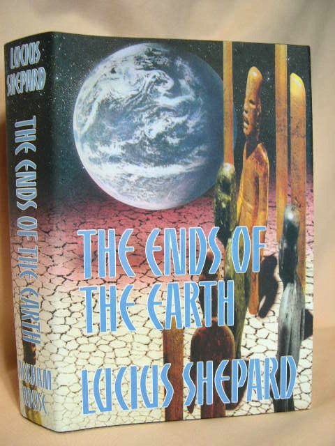 THE ENDS OF THE EARTH. Lucius Shepard.