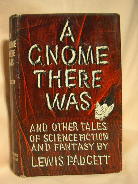 A GNOME THERE WAS, AND OTHER TALES OF SCIENCE FICTION AND FANTASY. Henry Kuttner, Catherine Lucile Moore.