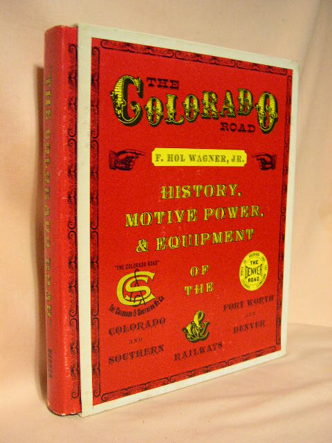 THE COLORADO ROAD; HISTORY, MOTIVE POWER, & EQUIPMENT OF THE COLORADO AND SOUTHERN AND FORT WORTH AND DENVER RAILWAYS. F. Hol Wagner, Jr.