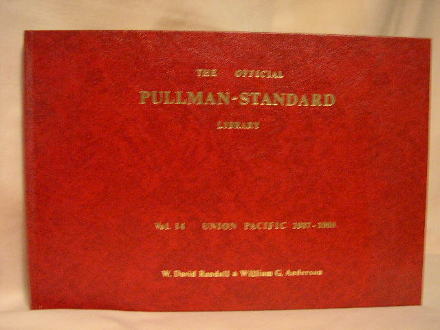THE OFFICIAL PULLMAN-STANDARD LIBRARY: VOL. 14, UNION PACIFIC 1937-1958. David Randall, William G. Anderson.