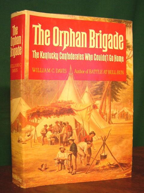 THE ORPHAN BRIGADE: THE KENTUCKY CONFEDERATES WHO COULDN'T GO HOME. William C. Davis.