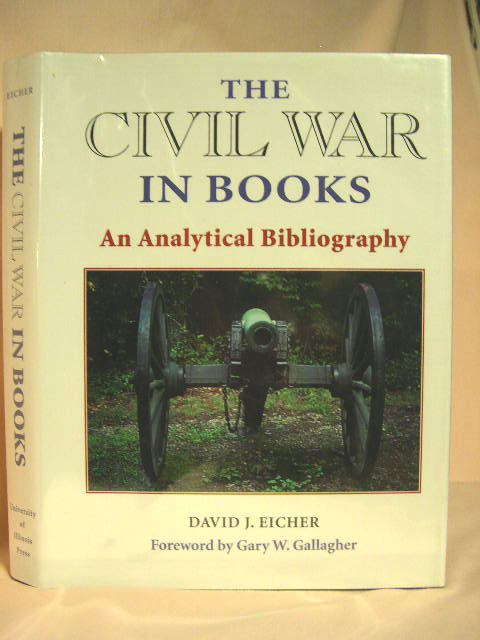 THE CIVIL WAR IN BOOKS; AN ANALYTICAL BIBLIOGRAPHY. David J. Eicher.