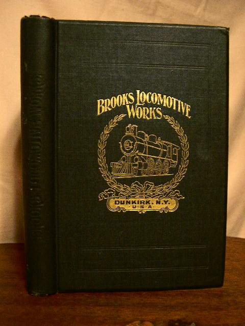 A CATALOGUE DESCRIPTIVE OF SIMPLE AND COMPOUND LOCOMOTIVES BUILT BY BROOKS LOCOMOTIVE WORKS, DUNKIRK, N.Y., U.S.A., ANNUAL CAPACITY, 400