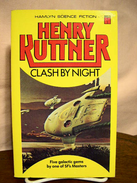 CLASH BY NIGHT AND OTHER STORIES. Henry Kuttner, C L. Moore.