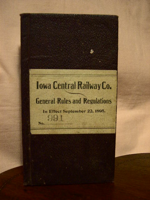IOWA CENTRAL RAILWAY CO., GENERAL RULES AND REGULATIONS FOR THE GOVERNMENT OF EMPLOYES OF THE OPERATING DEPARTMENT, TAKING EFFECT SEPTEMBER 22, 1895