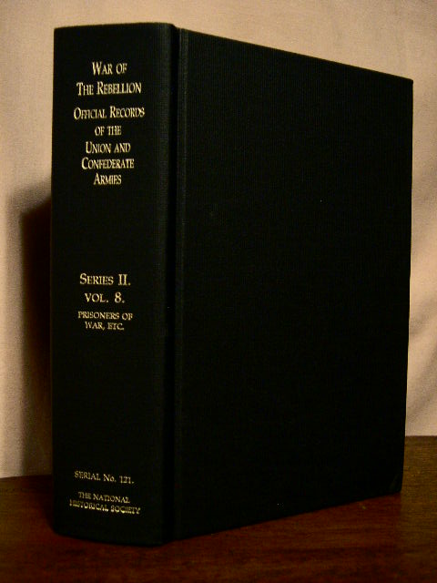 THE WAR OF THE REBELLION, SERIAL 121: A COMPILATION OF THE OFFICIAL RECORDS OF THE UNION AND CONFEDERATE ARMIES. SERIES II - VOLUME VIII. Brig. Gen. Fred C. Ainsworth.
