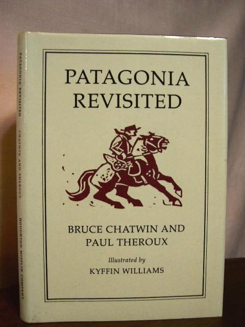 PATAGONIA REVISITED. Bruce Chatwin, Paul Theroux.