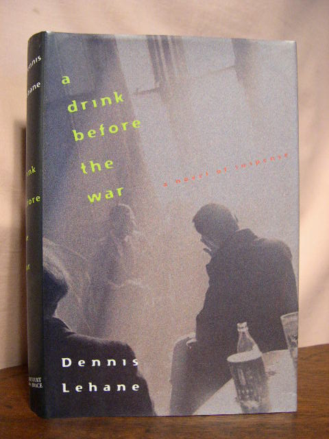 A DRINK BEFORE THE WAR. Dennis Lahane.