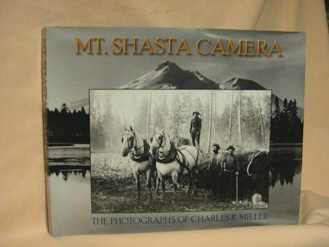 MT. SHASTA CAMERA. THE PHOTOGRAPHS OF CHARLES RICHARD MILLER. Wayne Bonnett, Charles Richard Miller.