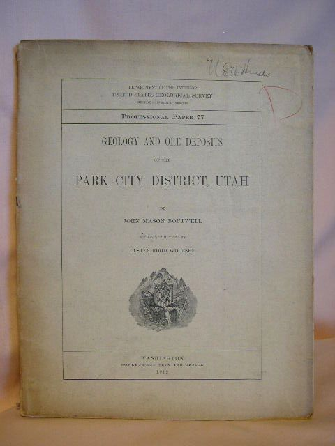 GEOLOGY AND ORE DEPOSITS OF THE PARK CITY DISTRICT, UTAH. UNITED STATES GEOLOGICAL SURVEY PROFESSIONAL PAPER 77. John Mason Boutwell, Lester Hood Woolsey.