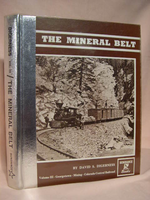 THE MINERAL BELT, VOLUME III [3]; GEORGETOWN; MINING; COLORADO CENTRAL RAILROAD. David S. Digerness.