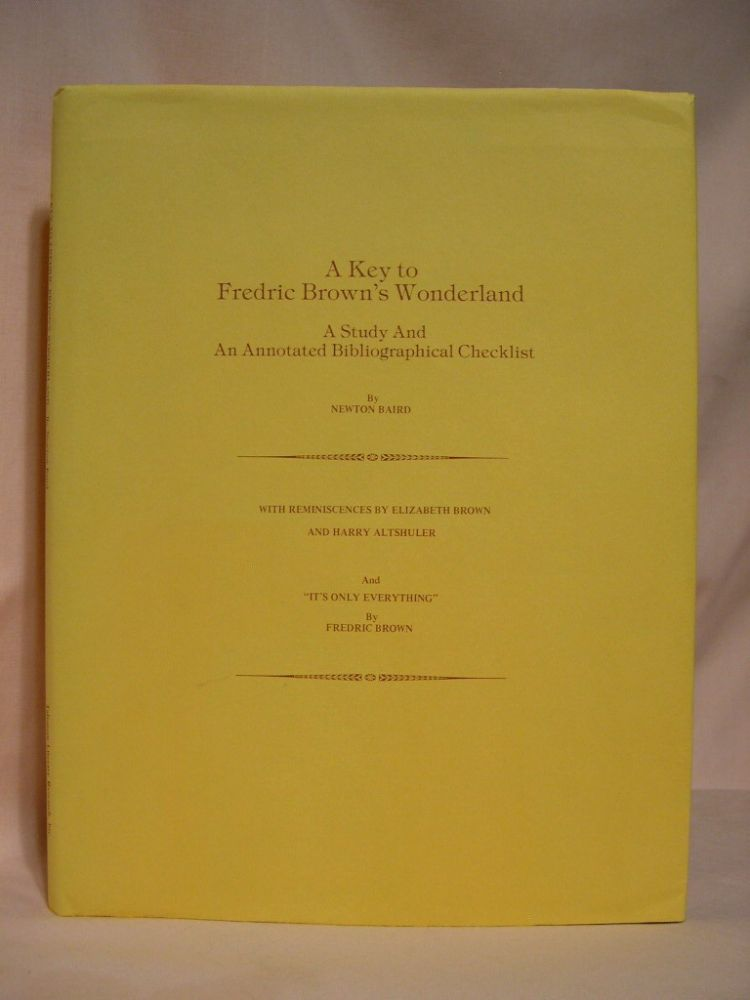 A KE Y TO FREDRIC BROWN'S WONDERLAND; A STUDY AND AN ANNOTATED BIBLIOGRAPHICAL CHECKLIST. Newton Baird.