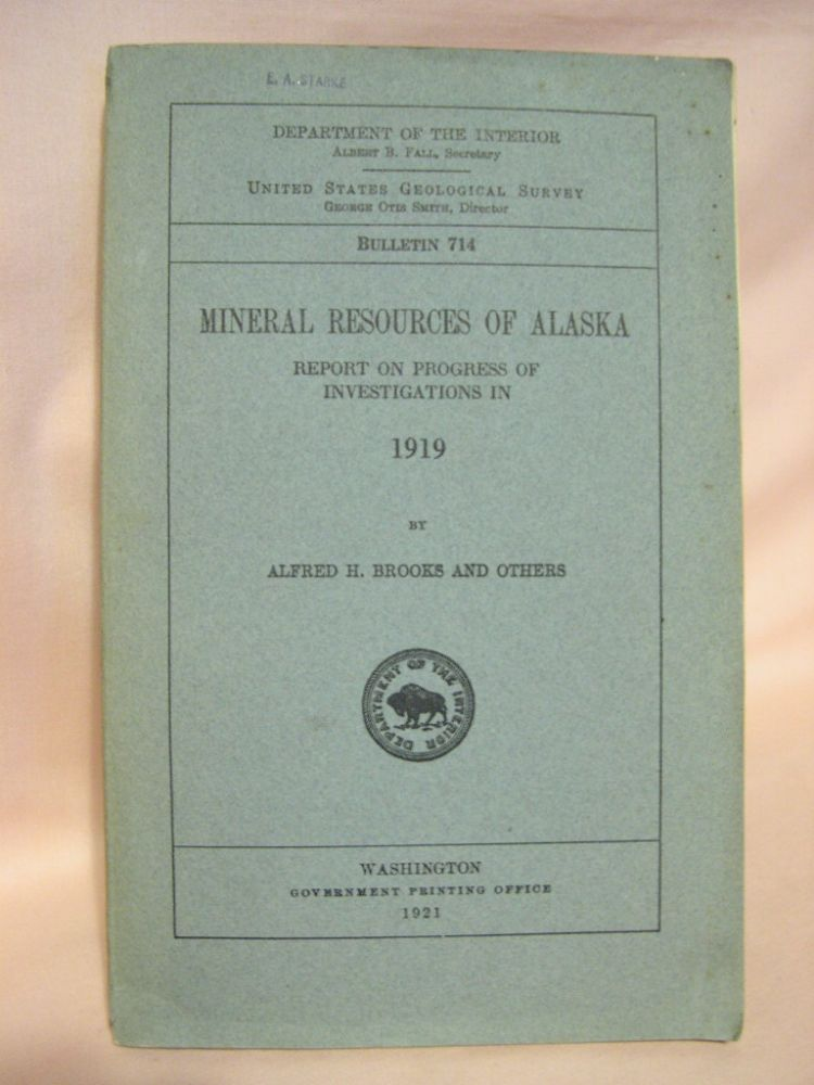 MINERAL RESOURCES OF ALASKA, REPORT ON PROGRESS OF INVESTIGATIONS IN 1919; BULLETIN 714. Alfred H. Brooks.