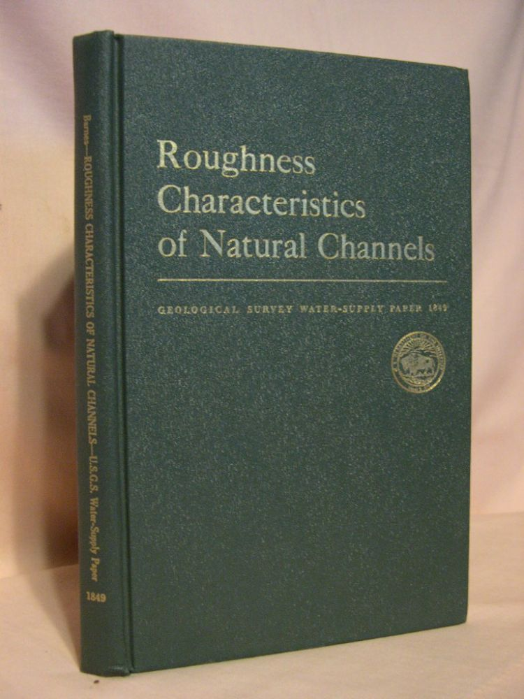 ROUGHNESS CHARACTERISTICS OF NATURAL CHANNELS; GEOLOGICAL SURVEY WATER-SUPPLY PAPER 1849. Harry H. Barnes, Jr.