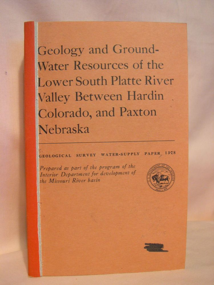 GEOLOGY AND GROUND-WATER RESOURCES OF THE LOWER SOUTH PLATTE RIVER VALLEY BETWEEN HARDIN, COLORADO, AND PAXTON, NEBRASKA; GEOLOGICAL SURVEY WATER-SUPPLY PAPER 1378. L. J. Bjorklund, R G. Brown.