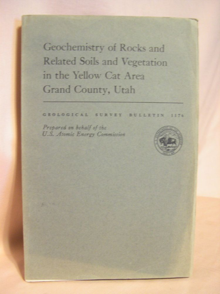 GEOCHEMISTRY OF ROCKS AND RELATED SOILS AND VEGETATION IN THE YELLOW CAR AREA, GRAND COUNTY, UTAH; GEOLOGICAL SURVEY BULLETIN 1176. Helen L. Cannon.