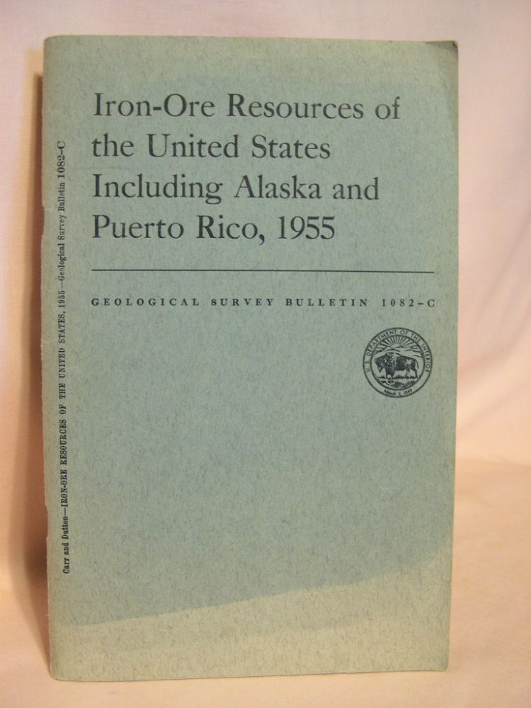 IRON-ORE RESOURCES OF THE UNITED STATES, INCLUDING ALASKA AND PUERTO RICO, 1955; GEOLOGICAL SURVEY BULLETIN 1082-C. Martha S. Carr, Carl E. Dutton.
