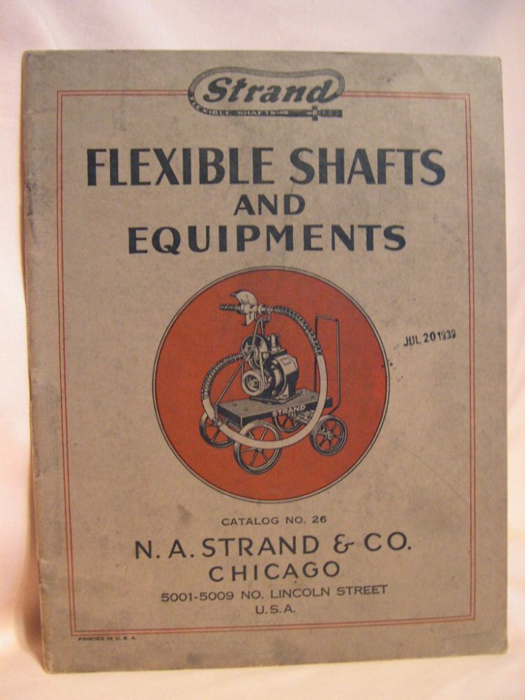 N.A. STRAND & COMPANY, CHICAGO; MANUFACURERS OF FLEXIBLE SHAFTS AND EQUIPMENTS; CATALOG NO. 26