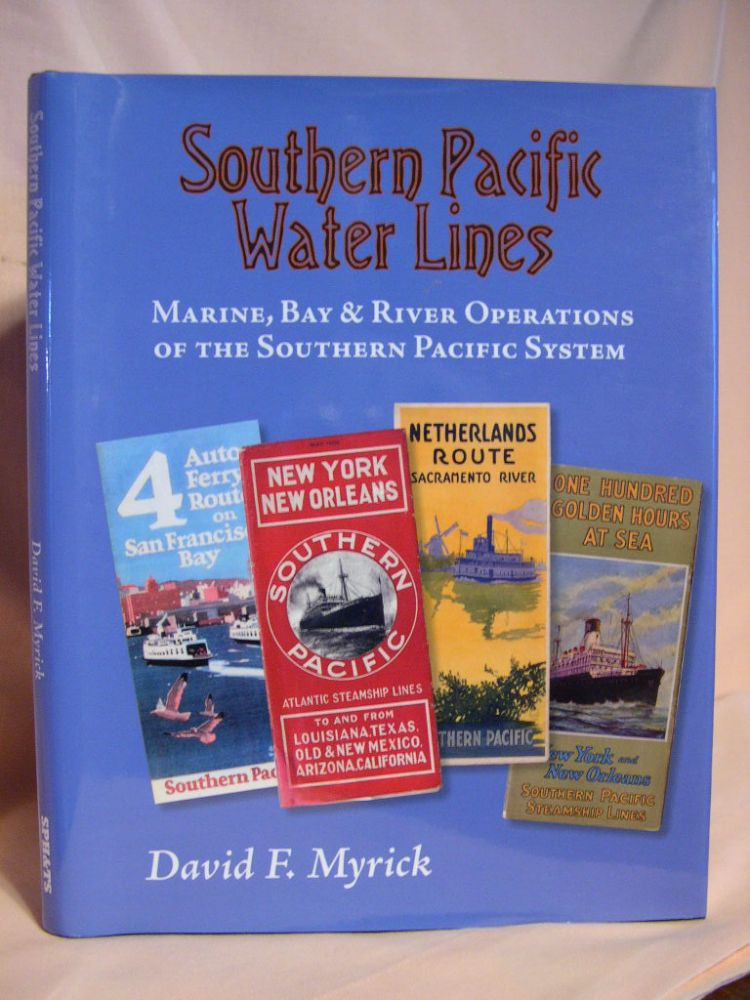 SOUTHERN PACIFIC WATER LINES: MARINE, BAY & RIVER OPERATIONS OF THE SOUTHERN PACIFIC SYSTEM. David F. Myrick.