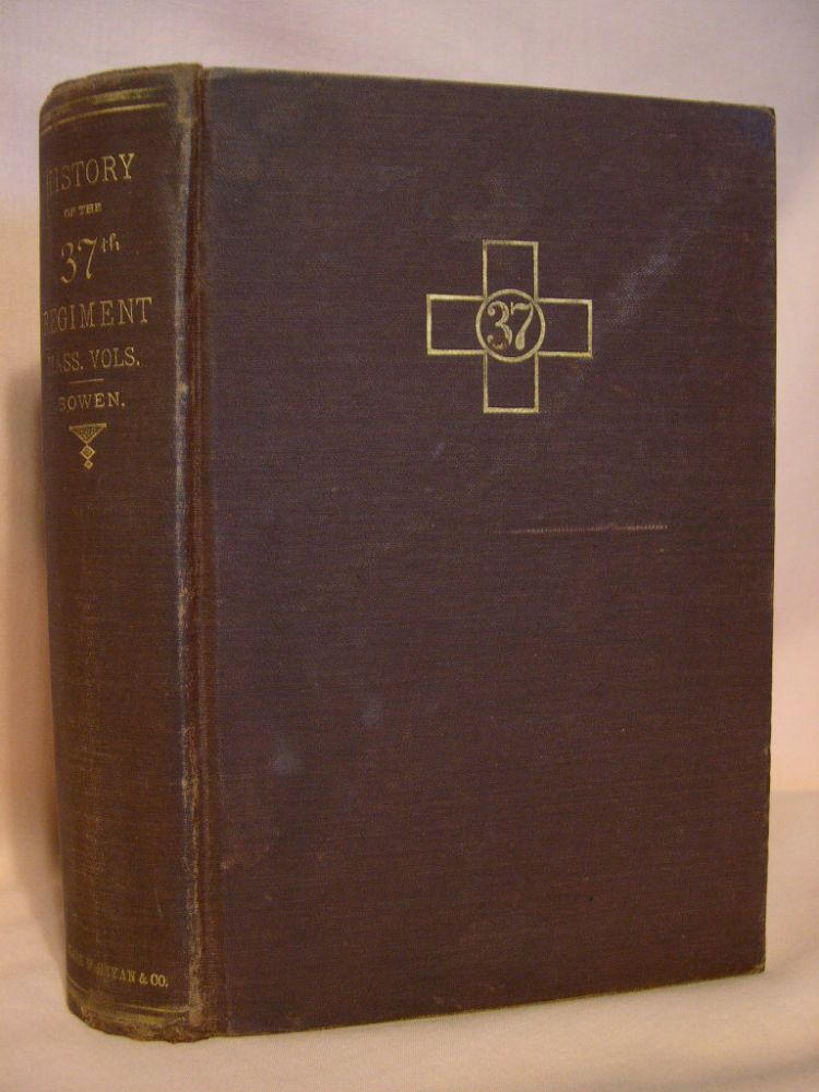 HISTORY OF THE THIRTY-SEVENTH REGIMENT MASS. VOLUNTEERS, IN THE CIVIL WAR OF 1861-1865. James L. Bowen.