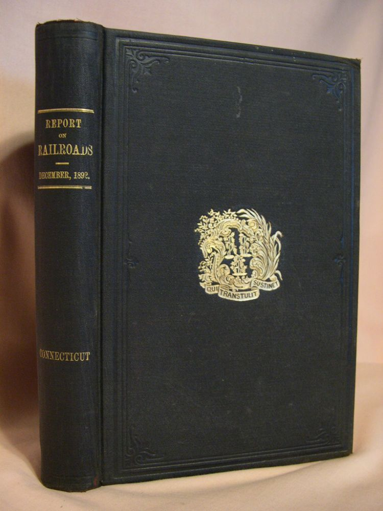 40th ANNUAL REPORT OF THE RAILROAD COMMISSIONERS OF THE STATE OF CONNECTICUT, TO WHICH ARE ADDED STATISTICAL TABLES COMPILED FROM THE ANNUAL RETURNS OF THE RAILROAD COMPANIES OF THE STATE FOR THE YEAR ENDING JUNE 30, 1892