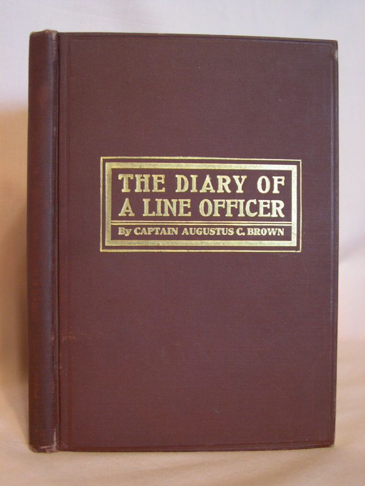 THE DIARY OF A LINE OFFICER. Captain Augustus C. Brown.