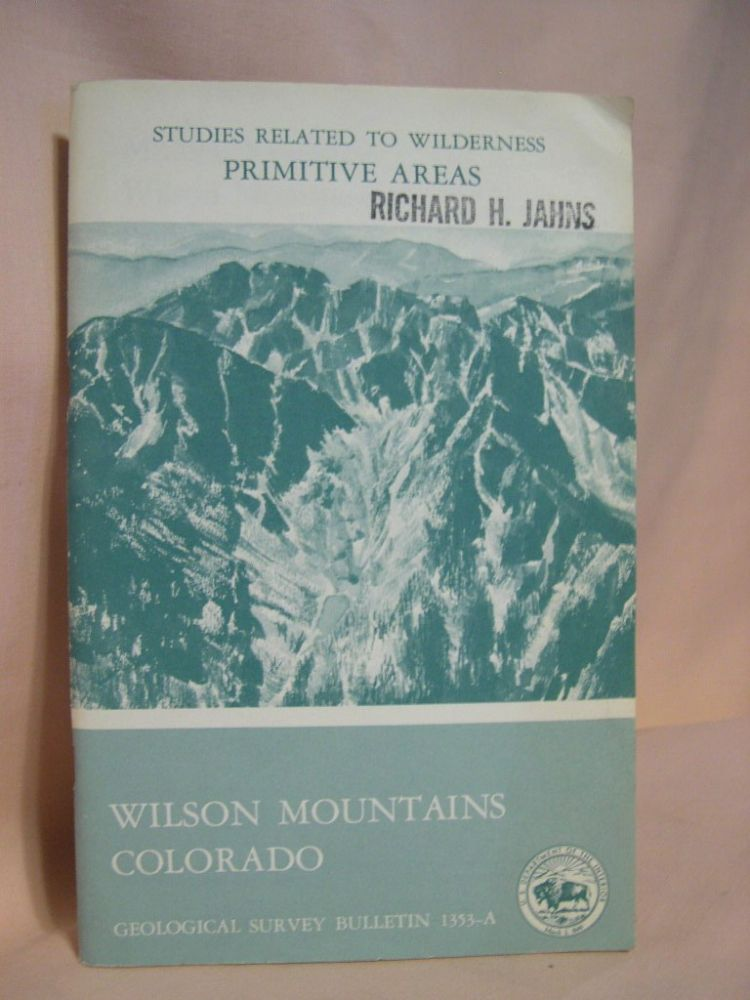 MINERAL RESOURCES OF THE WILSON MOUNTAINS PRIMITIVE AREA, COLORADO; with a section on GEOPHYSICAL INTERPRETATION; GEOLOGICAL SURVEY BULLETIN 1353-A. Calvin S. Bromfield, Peter Popenoe.