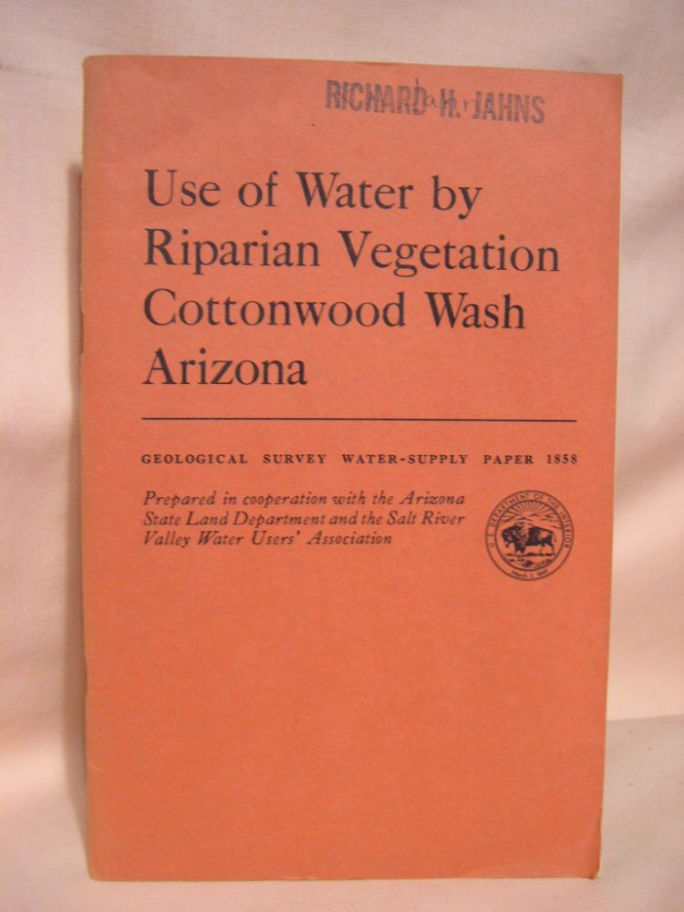 USE OF WATER BY RIPARIAN VEGETATION, COTTONWOOD WASH, ARIZONA, with a secton on VEGETATION: GEOLOGICAL SURVEY WATER-SUPPLY PAPER 1858. James E. Bowie, F. A. Branson, William Kam, R S. Aro.