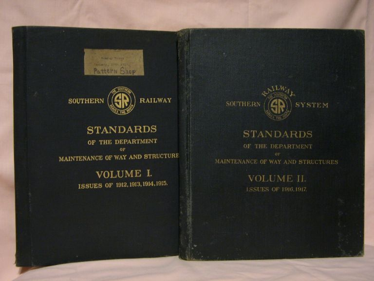 SOUTHERN RAILWAY STANDARDS OF THE DEPARTMENT OF MAINTENANCE OF WAY AND STRUCTURES VOLUME I, ISSUES OF 1912, 1913, 1914, 1915; VOLUME II, ISSUES OF 1916, 1917