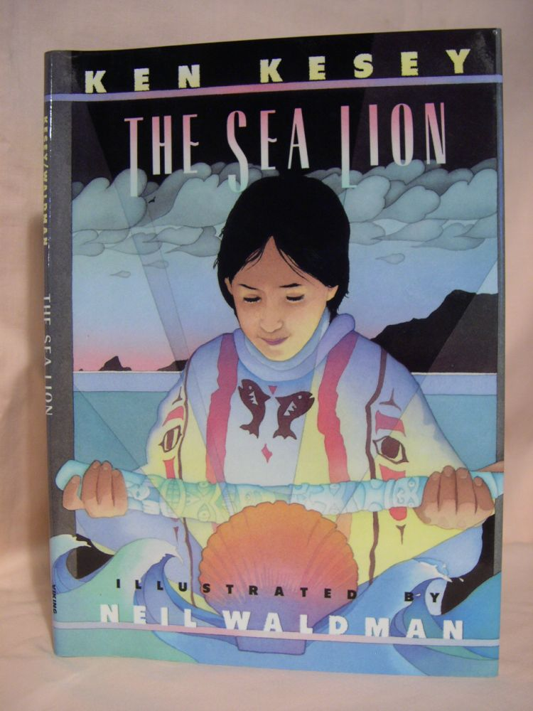 THE SEA LION: A STORY OF THE SEA CLIFF PEOPLE. Ken Kesey.