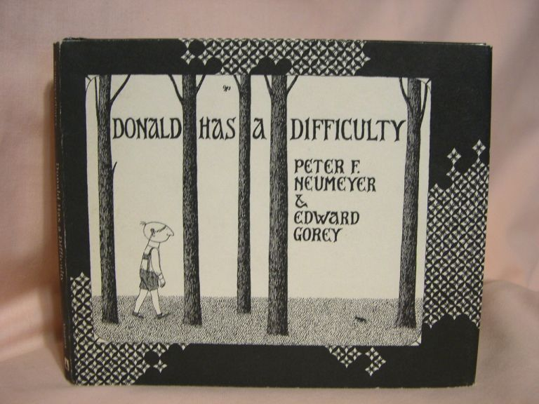 DONALD HAS A DIFFICULTY. Peter F. Neumeyer, Edward Gorey.