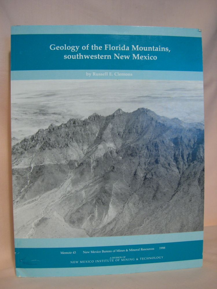 GEOLOGY OF THE FLORIDA MOUNTAINS, SOUTHWESTERN NEW MEXICO. MEMOIR 43. Russell E. Clemons.