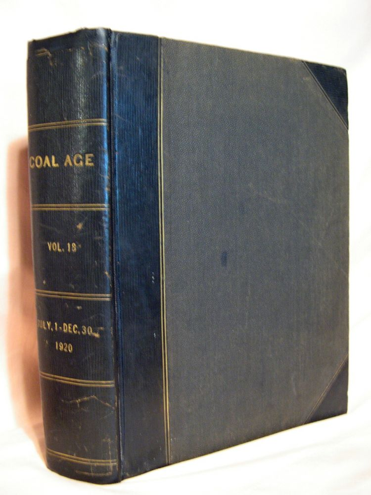 COAL AGE; WITH WHICH IS CONSOLIDATED THE COLLIERY ENGINEER; DEVOTED TO COAL MINING AND COAL MERCHANDISING, EXTRATION METHODS, EQUIPMENT AND MINING NEWS, MARKET REPORTS, PRICES AND STATISTICS OF THE COAL INDUSTRY; VOLUME XVIII, JULY 1 TO DECEMBER 30, 1920