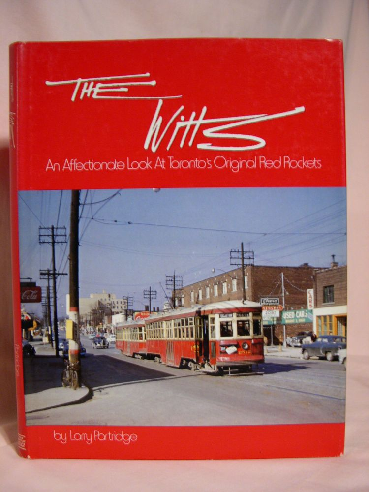 THE WITTS: AN AFFTECTIONATE LOOK AT TORONTO'S ORIGINAL RED ROCKETS. Larry Partridge.