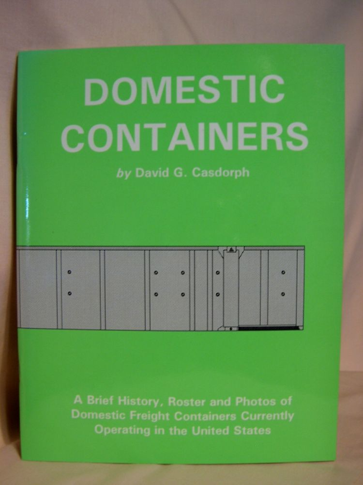 DOMESTIC CONTAINERS; A BRIEF HISTORY, ROSTER AND PHOTOS OF DOMESTIC FREIGHT CONTAINERS CURRENTLY OPERATING IN THE UNITED STATES. David G. Casdorph.