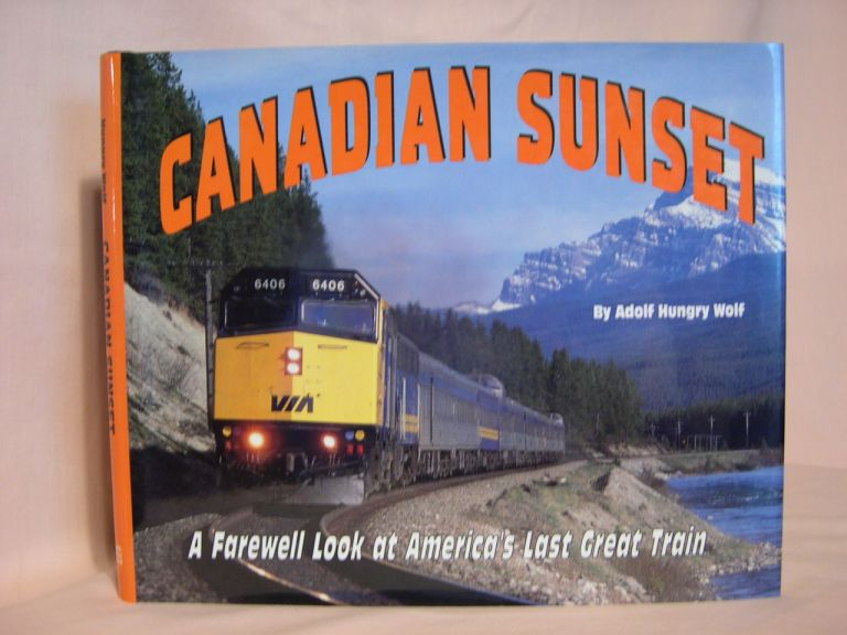CANADIAN SUNSET: A FAREWELL LOOK AT AMERICA'S LAST GREAT TRAIN. Adolf Hungry Wolf.