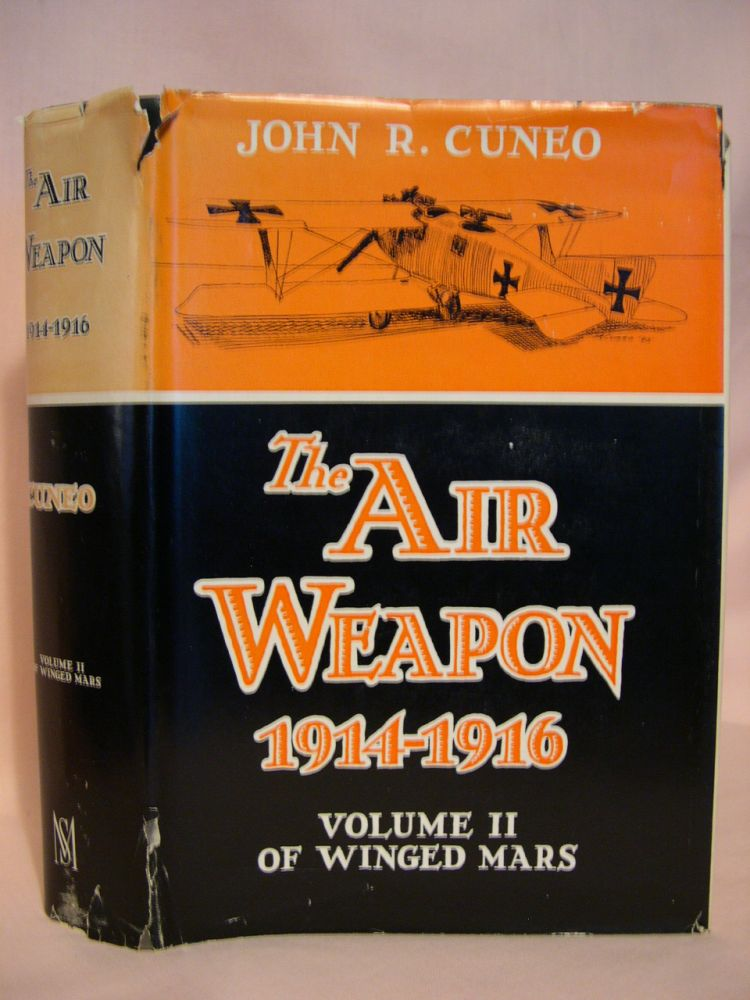 THE AIR WEAPON 1914-1916: VOLUME II OF WINGED MARS. John R. Cuneo.