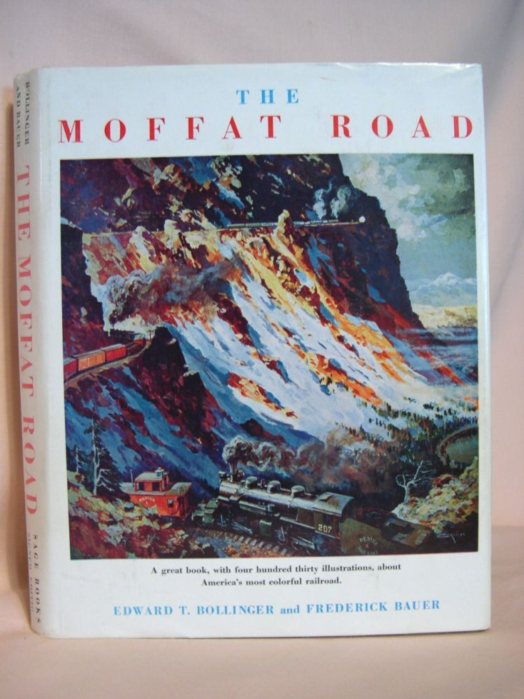 THE MOFFAT ROAD. Edward T. Bollinger, Frederick Bauer.