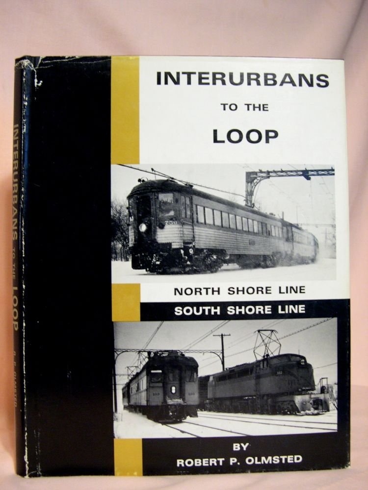 INTERURBANS TO THE LOOP; NORTH SHORE LINE; SOUT SHORE LINE. Robert P. Olmsted.
