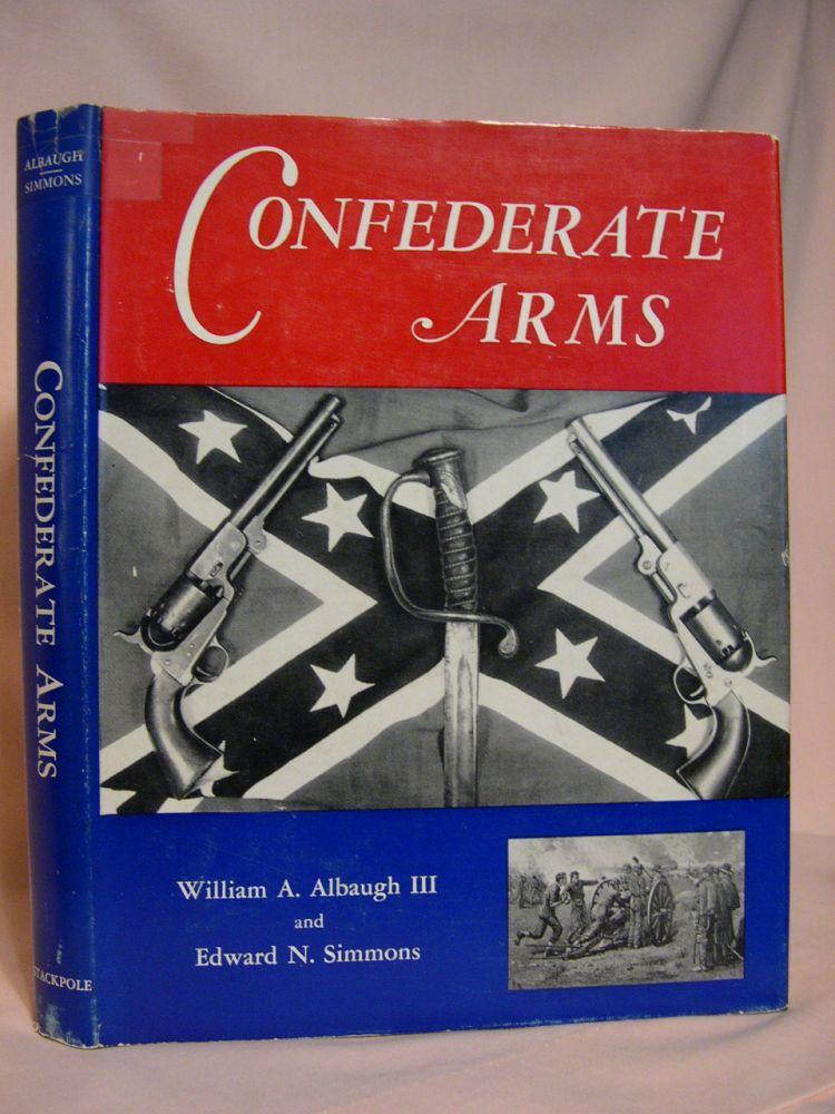 CONFEDERATE ARMS. William A. Albaugh, III, Edward N. Simmons.