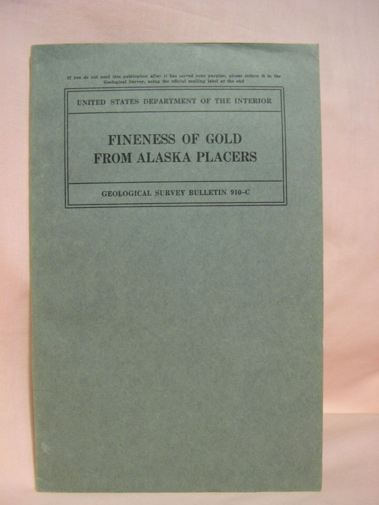 FINENESS OF GOLD FROM ALASKA PLACERS; GEOLOGICAL SURVEY BULLETIN 910-C. Philip S. Smith.