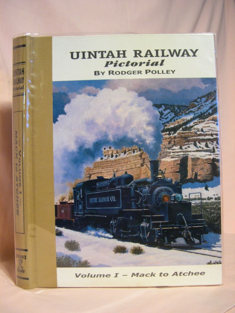 UINTAH RAILWAY PICTORIAL: VOLUME I - MACK TO ATCHEE. Rodger Polley.