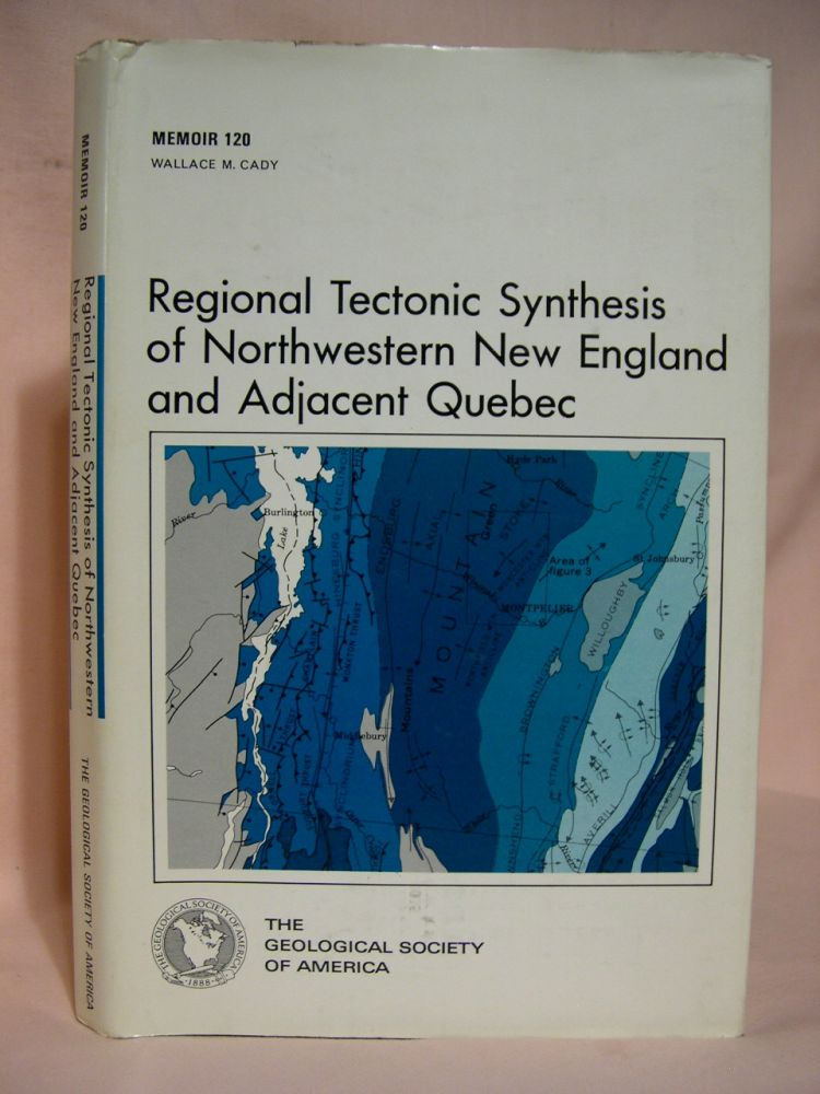 REGIONAL TECTONIC SYNTHESIS OF NORTHWESTERN NEW ENGLAND AND ADJACENT QUEBEC: GEOLOGICAL SOCIETY OF AMERICA MEMOIR 120. Wallace M. Cady.