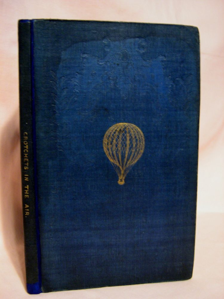 CROTCHETS IN THE AIR; OR, AN (UN)SCIENTIFIC ACCOUNT OF A BALLOON-TRIP IN A FAMILIAR LETTER TO A FRIEND. John Poole.