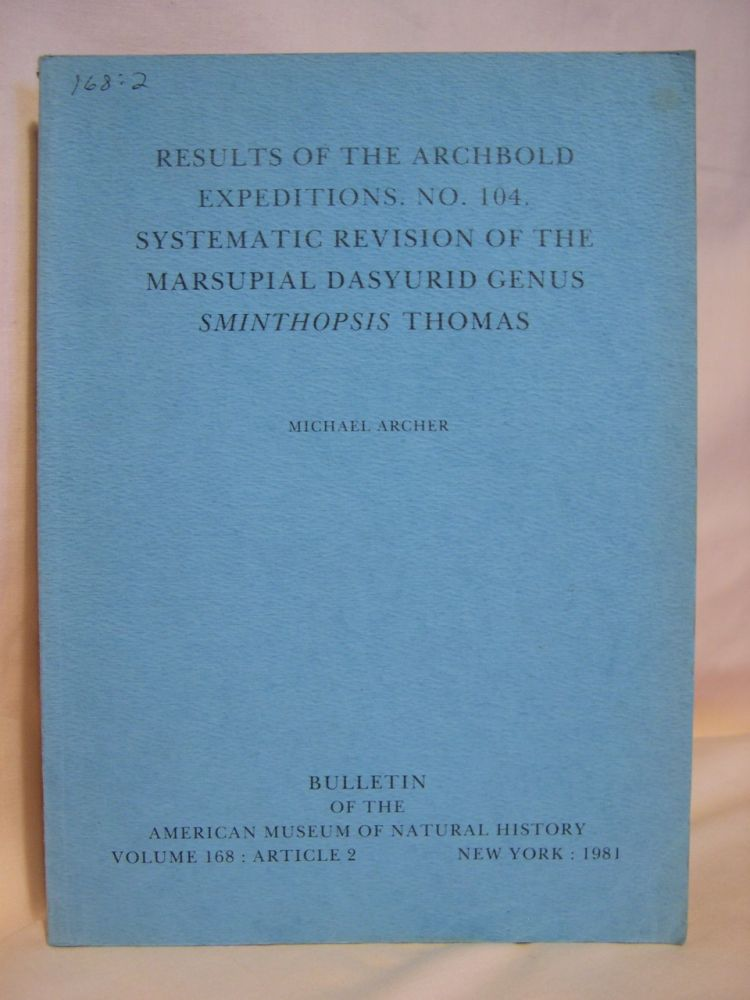 RESULTS OF THE ARCHBOLD EXPEDITIONS. NO. 104. SYSTEMATIC REVISION OF THE MARSUPIAL DASYURID GENUS SMITHOPSIS THOMAS. BULLETIN OF THE AMERICAN MUSEUM OF NATURAL HISTORY. Michael Archer.