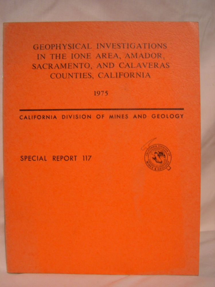 GEOPHYSICAL INVESTIGATIONS IN THE IONE AREA, AMADOR, SACRAMENTO, AND CLAVERAS COUNTIES, CALIFORNIA: SPECIAL REPORT 117. Rodger H. Chapman, Charles C. Bishop.
