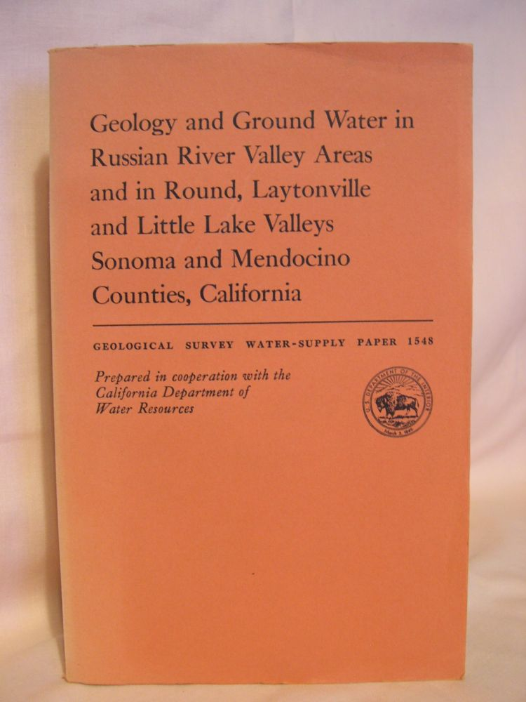 GEOLOGY AND GROUND WATER IN RUSSIAN RIVER VALLEY AREAS AND IN ROUND, LAYTONVILLE AND LITTLE LAKE VALLEYS, SONOMA AND MENDOCINO COUNTIES, CALIFORIA; GEOLOGICAL SURVEY WATER-SUPPLY PAPER 1548. G. T. Cardwell.
