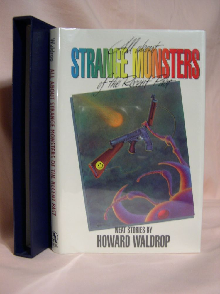 ALL ABOUT STRANGE MONSTERS OF THE RECENT PAST. Howard Waldrop.