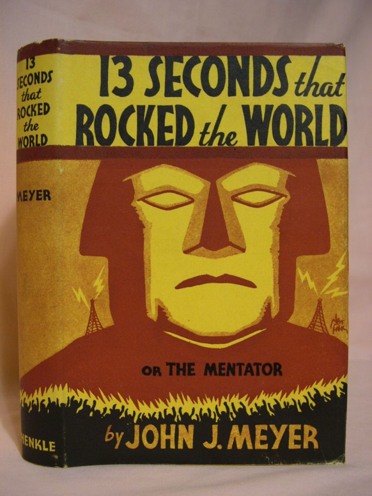 13 SECONDS THAT ROCKED THE WORLD, OR THE MENTATOR. John J. Meyer.