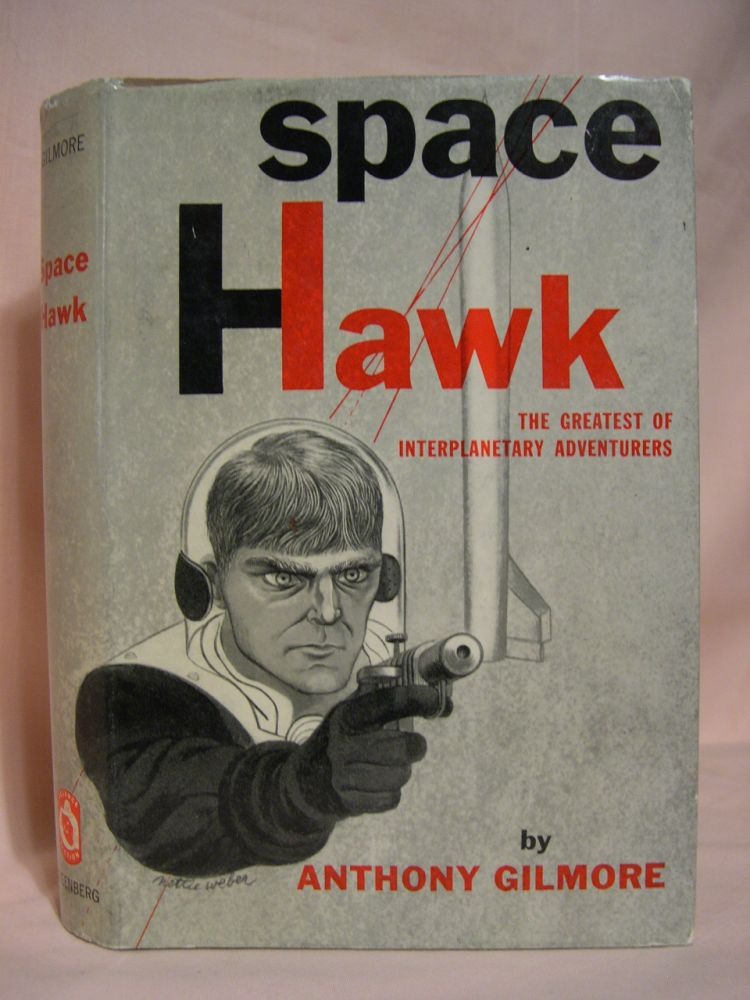 SPACE HAWK, THE GREATEST OF INTERPLANETARY ADVENTURERS. Anthony Gilmore.